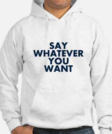 Say Whatever You Want Hoodie