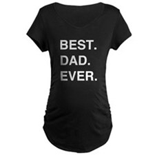 Best. Dad. Ever. Maternity T-Shirt