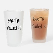 Birth nailed it Drinking Glass