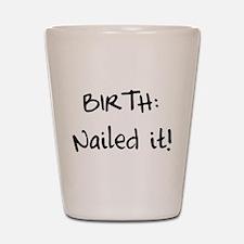 Birth nailed it Shot Glass