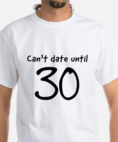 Can't date until 30 T-Shirt