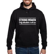 Strong women intimidate men Hoodie