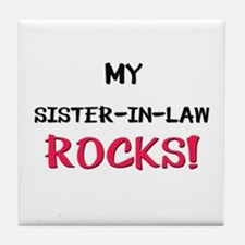 My SISTER-IN-LAW ROCKS! Tile Coaster