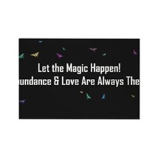 Let the Magic Happen! Abundance  Love are Always T