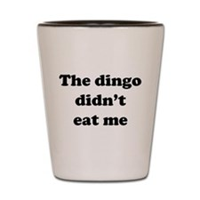 The dingo did't eat me Shot Glass