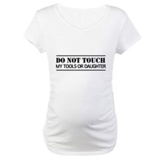 Do not touch my tools or daughter Shirt