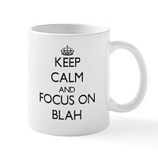 Keep Calm and focus on Blah Mugs