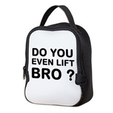Do You Even Lift Bro? Neoprene Lunch Bag
