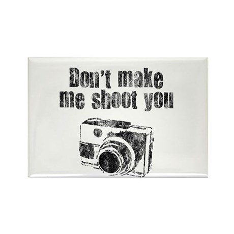 Don't Make Me Shoot You Rectangle Magnet