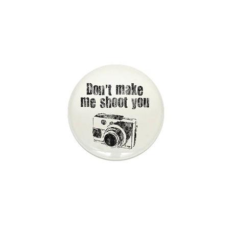 Don't Make Me Shoot You Mini Button