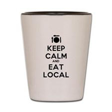 Keep Calm and Eat Local Shot Glass