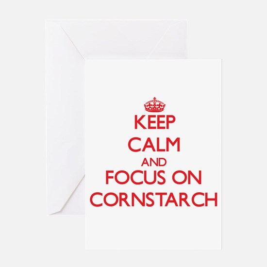 Keep Calm and focus on Cornstarch Greeting Cards
