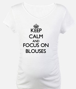Keep Calm and focus on Blouses Shirt
