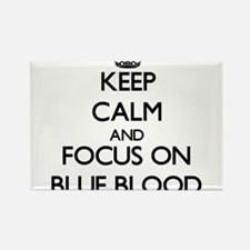 Keep Calm and focus on Blue Blood Magnets