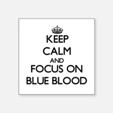 Keep Calm and focus on Blue Blood Sticker