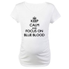 Keep Calm and focus on Blue Blood Shirt