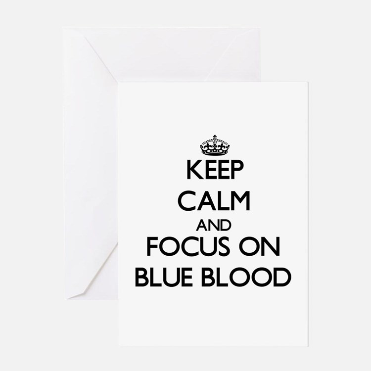 Keep Calm and focus on Blue Blood Greeting Cards