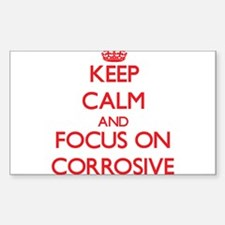 Keep Calm and focus on Corrosive Decal