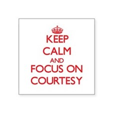 Keep Calm and focus on Courtesy Sticker