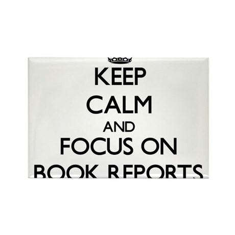 Keep Calm and focus on Book Reports Magnets
