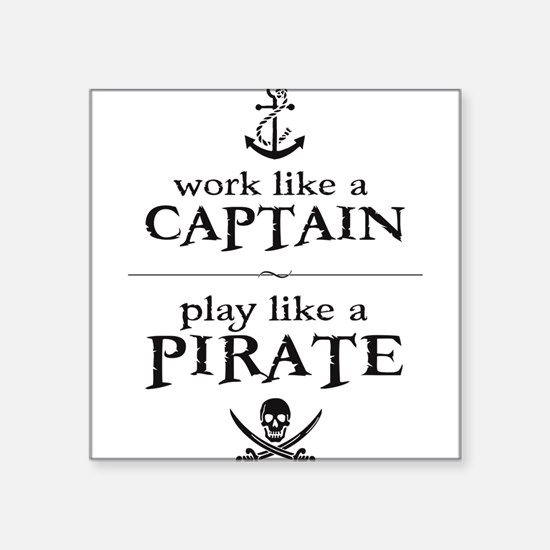 Work Like a Captain, Play Like a Pirate Sticker