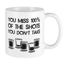 You Miss 100% of the Shots You Don't Take Mugs
