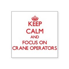 Keep Calm and focus on Crane Operators Sticker