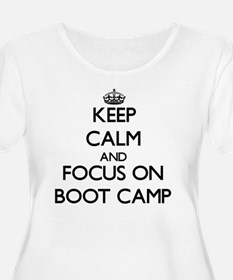 Keep Calm and focus on Boot Camp Plus Size T-Shirt