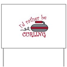 Rather Be Curling Yard Sign