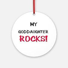 My GODDAUGHTER ROCKS! Ornament (Round)