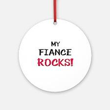 My FIANCE ROCKS! Ornament (Round)