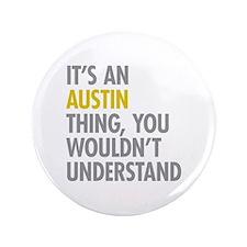 "Its An Austin Thing 3.5"" Button"