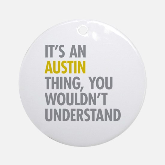Its An Austin Thing Ornament (Round)