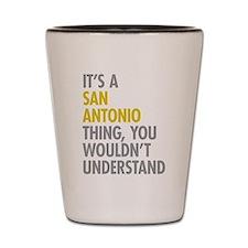 Its A San Antonio Thing Shot Glass
