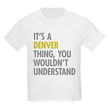 Its A Denver Thing T-Shirt
