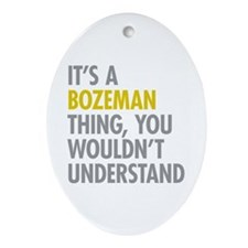 Its A Bozeman Thing Ornament (Oval)