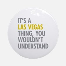 Its A Las Vegas Thing Ornament (Round)