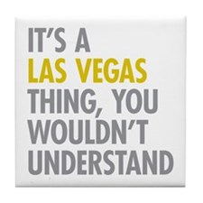 Its A Las Vegas Thing Tile Coaster