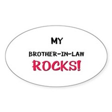 My BROTHER-IN-LAW ROCKS! Oval Bumper Stickers