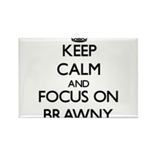 Keep Calm and focus on Brawny Magnets