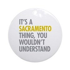Its A Sacramento Thing Ornament (Round)