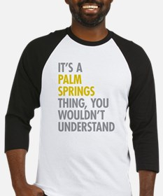 Its A Palm Springs Thing Baseball Jersey