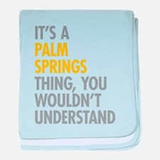 Its A Palm Springs Thing baby blanket