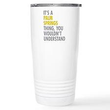Its A Palm Springs Thin Travel Coffee Mug