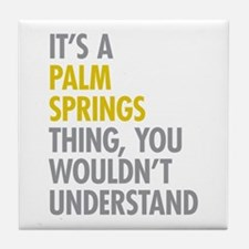 Its A Palm Springs Thing Tile Coaster