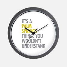 Its A Palm Springs Thing Wall Clock
