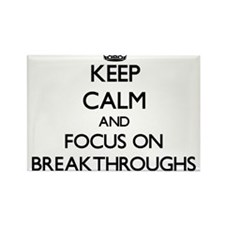 Keep Calm and focus on Breakthroughs Magnets