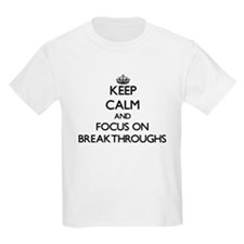 Keep Calm and focus on Breakthroughs T-Shirt