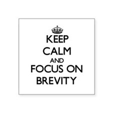 Keep Calm and focus on Brevity Sticker