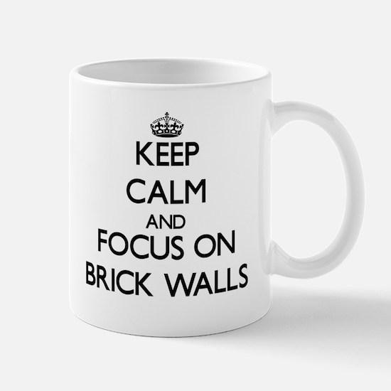 Keep Calm and focus on Brick Walls Mugs